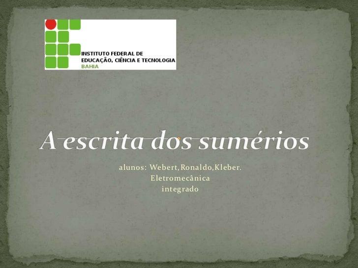 alunos: Webert,Ronaldo,Kleber.<br />Eletromecânica<br />integrado  <br />A escrita dos sumérios<br />