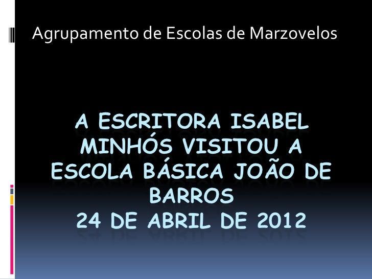 Agrupamento de Escolas de Marzovelos    A ESCRITORA ISABEL    MINHÓS VISITOU A  ESCOLA BÁSICA JOÃO DE          BARROS    2...