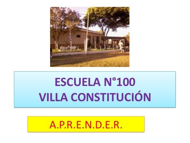 ESCUELA N°100VILLA CONSTITUCIÓN A.P.R.E.N.D.E.R.