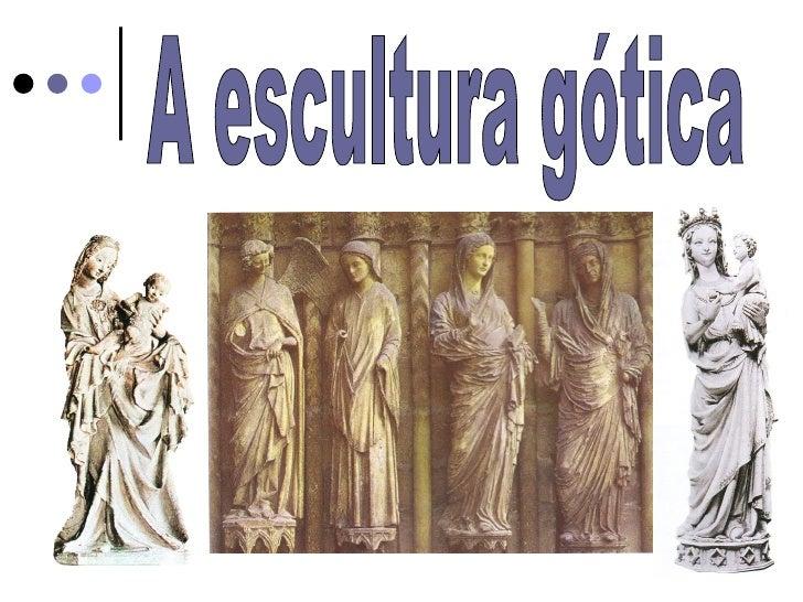 Escultura gótica                            Torna-seGanha autonomia          independente da                            ar...