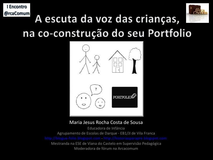 Maria Jesus Rocha Costa de Sousa Educadora de Infância Agrupamento de Escolas de Darque - EB1/JI de Vila Franca http://blo...