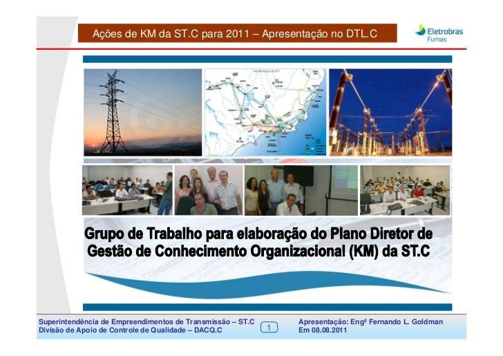 Ações de KM da ST.C para 2011 – Apresentação no DTL.CSuperintendência de Empreendimentos de Transmissão – ST.C       Apres...