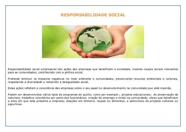RESPONSABILIDADE SOCIAL Responsabilidade social empresarial são ações das empresas que beneficiam a sociedade, visando cau...