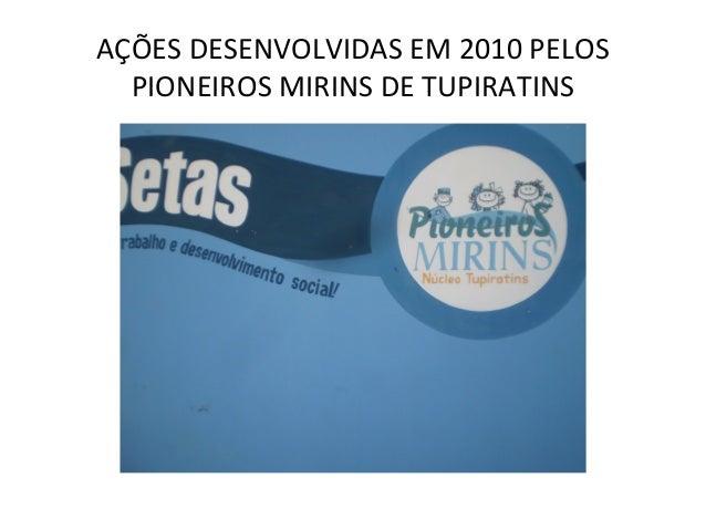 AÇÕES DESENVOLVIDAS EM 2010 PELOS PIONEIROS MIRINS DE TUPIRATINS