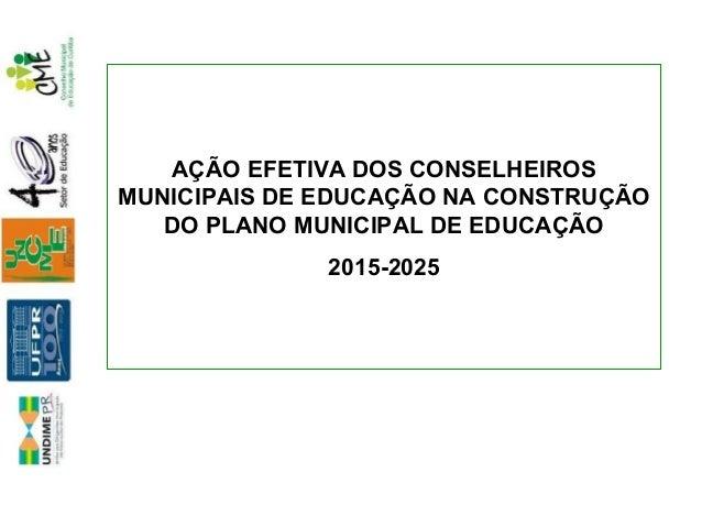AÇÃO EFETIVA DOS CONSELHEIROS MUNICIPAIS DE EDUCAÇÃO NA CONSTRUÇÃO DO PLANO MUNICIPAL DE EDUCAÇÃO 2015-2025