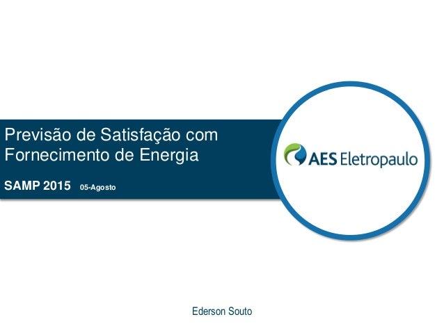 Previsão de Satisfação com Fornecimento de Energia SAMP 2015 05-Agosto Ederson Souto