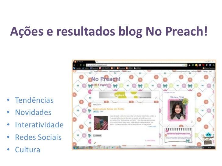 Ações e resultados blog No Preach!<br />Tendências<br />Novidades<br />Interatividade<br />RedesSociais<br />Cultura<br />