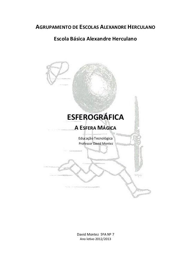AGRUPAMENTO DE ESCOLAS ALEXANDRE HERCULANO Escola Básica Alexandre Herculano  ESFEROGRÁFICA A ESFERA MÁGICA Educação Tecno...