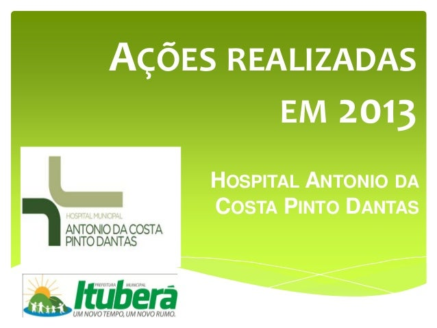 AÇÕES REALIZADAS EM 2013 HOSPITAL ANTONIO DA COSTA PINTO DANTAS