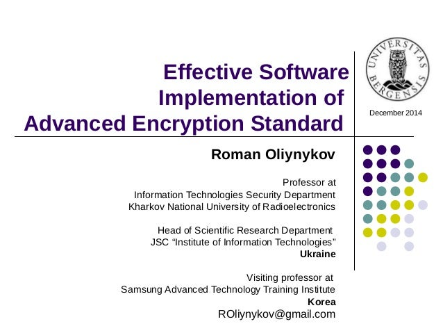 Effective Software Implementation of Advanced Encryption Standard December 2014 Roman Oliynykov Professor at Information T...