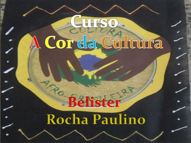 A Cor da Cultura• A lei 10.639/03 determina  o ensino da cultura  afrodescendente nas  escolas brasileiras.• O curso A Cor...