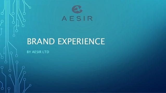 BRAND EXPERIENCE BY AESIR LTD