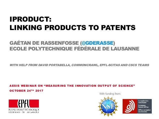 IPRODUCT: LINKING PRODUCTS TO PATENTS GAÉTAN DE RASSENFOSSE (@GDERASSE) ECOLE POLYTECHNIQUE FÉDÉRALE DE LAUSANNE WITH HELP...