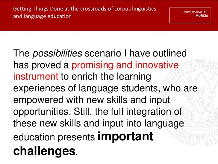 Getting Things Done at the crossroads of corpus linguisticsand language educationThe possibilities scenario I have outline...