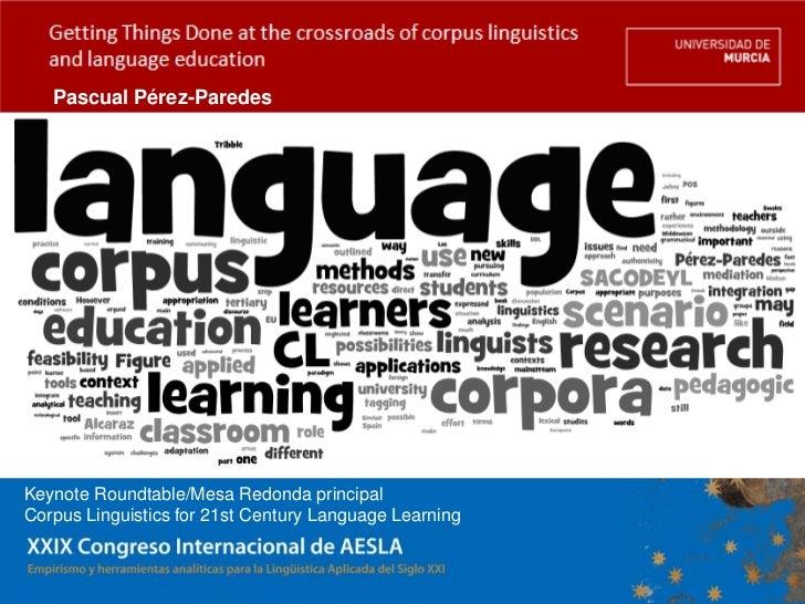 Pascual Pérez-ParedesKeynote Roundtable/Mesa Redonda principalCorpus Linguistics for 21st Century Language Learning