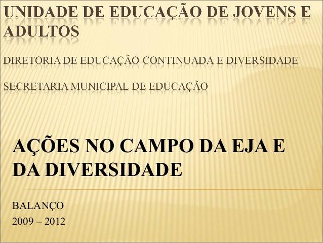 AÇÕES NO CAMPO DA EJA EDA DIVERSIDADEBALANÇO2009–2012