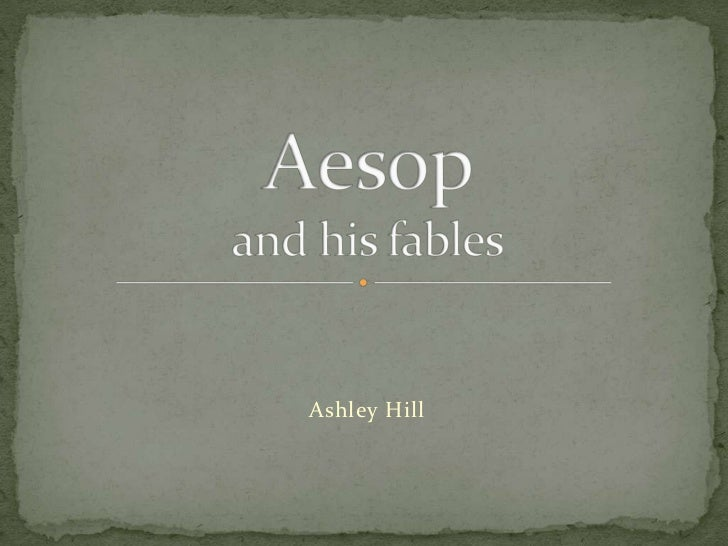 Ashley Hill <br />Aesop and his fables<br />