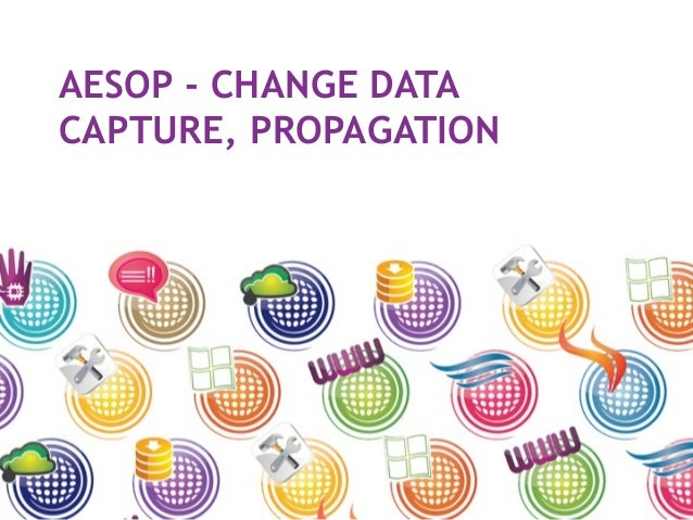 AESOP - CHANGE DATA CAPTURE, PROPAGATION