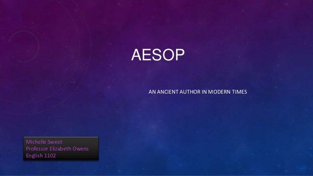 AESOP AN ANCIENT AUTHOR IN MODERN TIMES Michelle Sweet Professor Elizabeth Owens English 1102