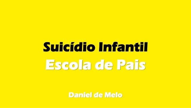 Suicídio Infantil Escola de Pais Daniel de Melo