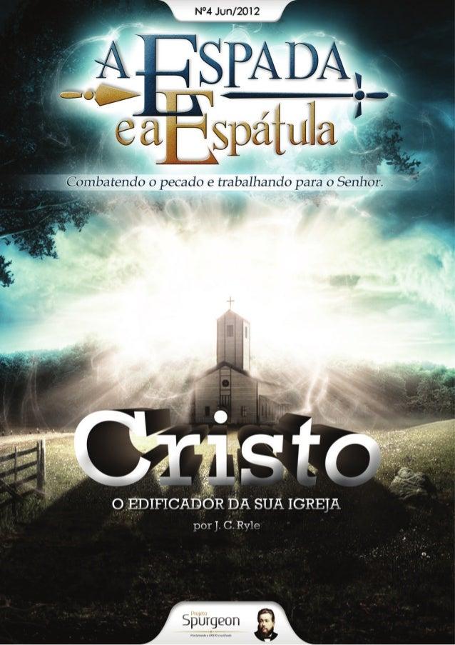 A Espada e a Espátula é uma publicação  mensal de Projeto Spurgeon – Proclamando  a CRISTO Crucificado & Projeto Ryle – An...
