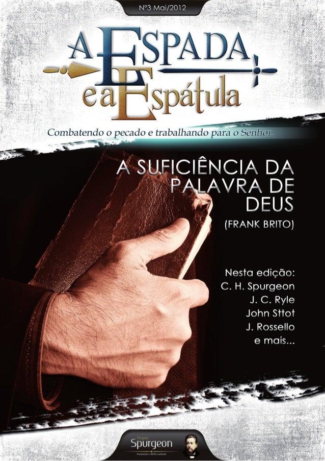 A Espada e a Espátula é uma publicação  mensal de Projeto Spurgeon – proclamando a  C R I S T O C r u c i f i c a d o & P ...