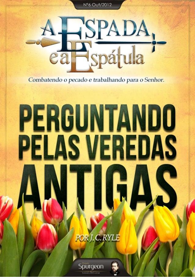 2 | Projeto Spurgeon  A Espada e a Espatula  Acesse nosso site e confira textos inéditos  de J. C. Ryle em português.  • S...
