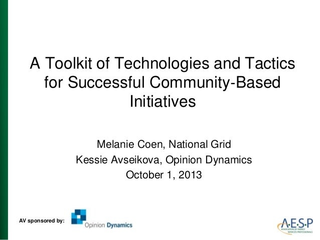 A Toolkit of Technologies and Tactics for Successful Community‐Based Initiatives Melanie Coen, National Grid Kessie Avseik...