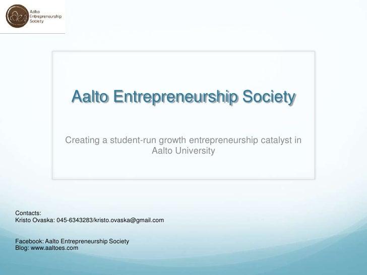 Aalto Entrepreneurship Society                   Creating a student-run growth entrepreneurship catalyst in               ...