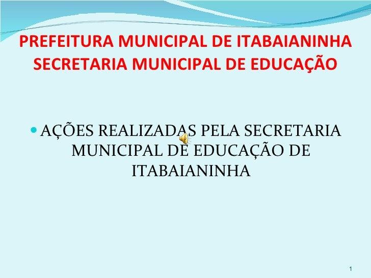PREFEITURA MUNICIPAL DE ITABAIANINHA SECRETARIA MUNICIPAL DE EDUCAÇÃO <ul><li>AÇÕES REALIZADAS PELA SECRETARIA MUNICIPAL D...