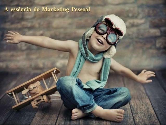 A essência do Marketing Pessoal