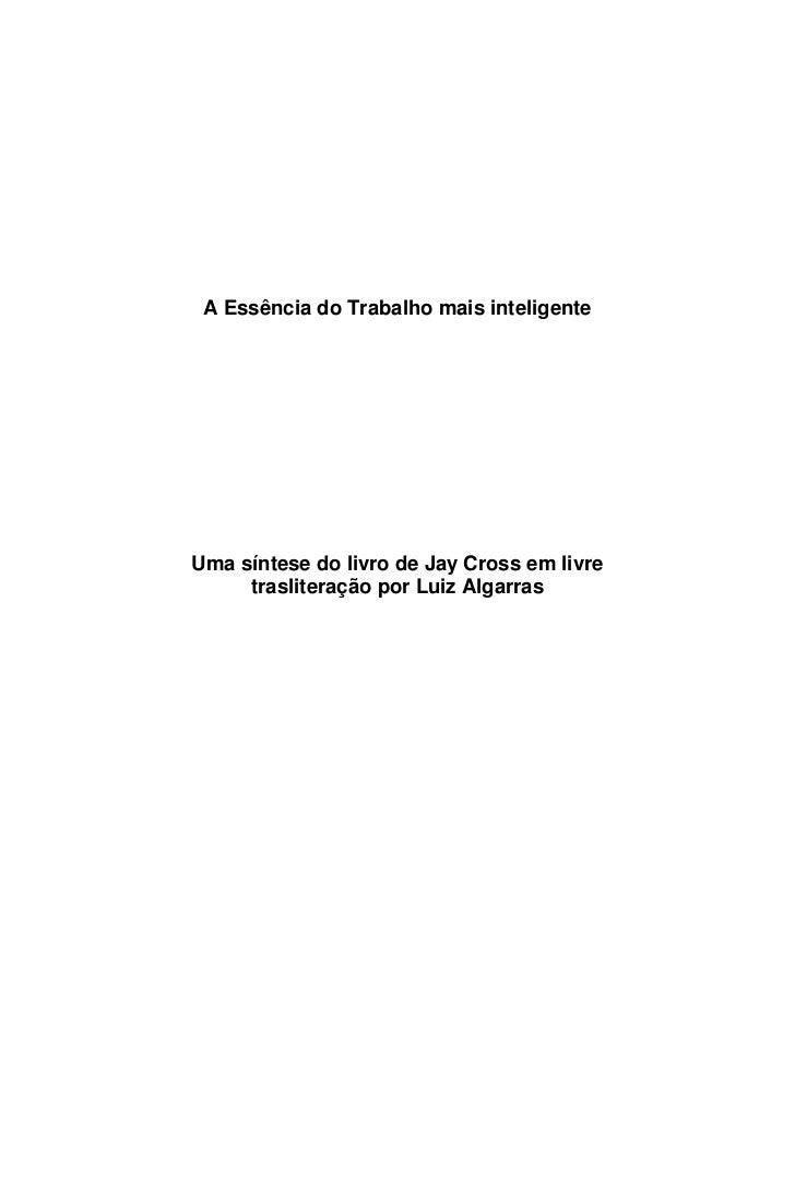 A Essência do Trabalho mais inteligenteUma síntese do livro de Jay Cross em livre     trasliteração por Luiz Algarras