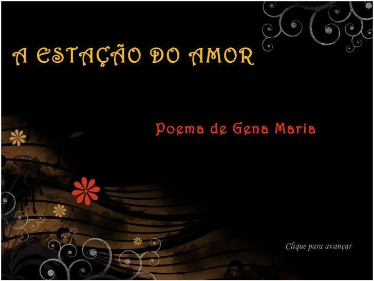 A ESTAÇÃO DO AMOR Poema de Gena Maria Clique para avançar