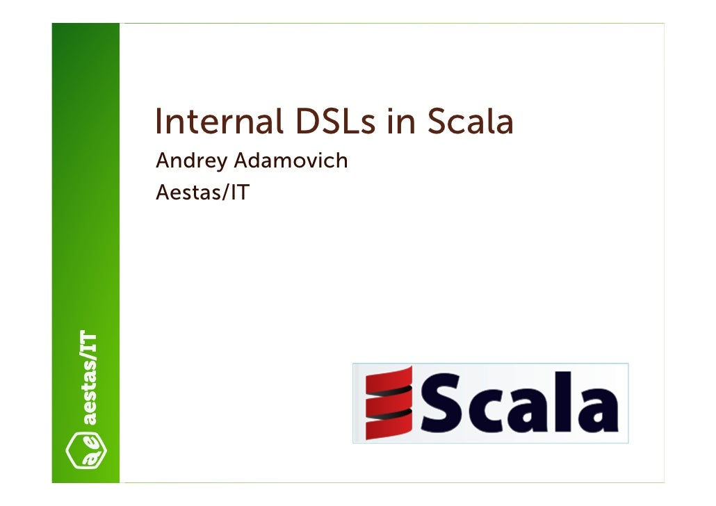 Internal DSLs in ScalaAndrey AdamovichAestas/IT