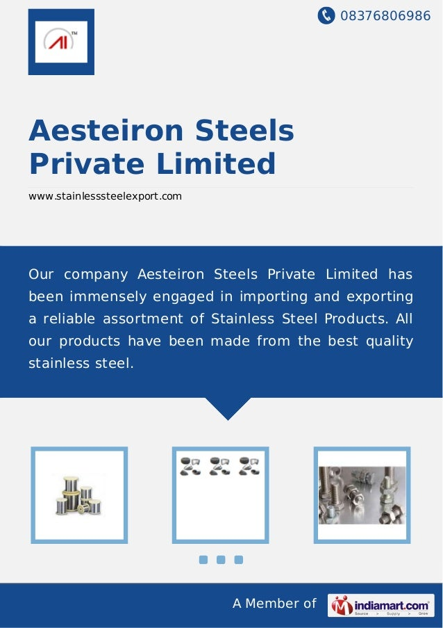 08376806986 A Member of Aesteiron Steels Private Limited www.stainlesssteelexport.com Our company Aesteiron Steels Private...