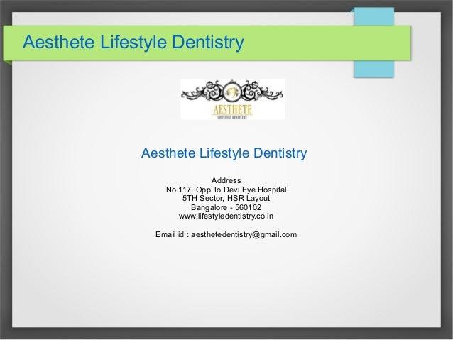 Aesthete Lifestyle Dentistry Aesthete Lifestyle Dentistry Address No.117, Opp To Devi Eye Hospital 5TH Sector, HSR Layout ...