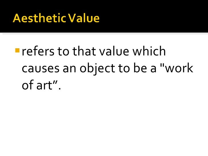 """<ul><li>refers to that value which causes an object to be a &quot;work of art"""". </li></ul>"""