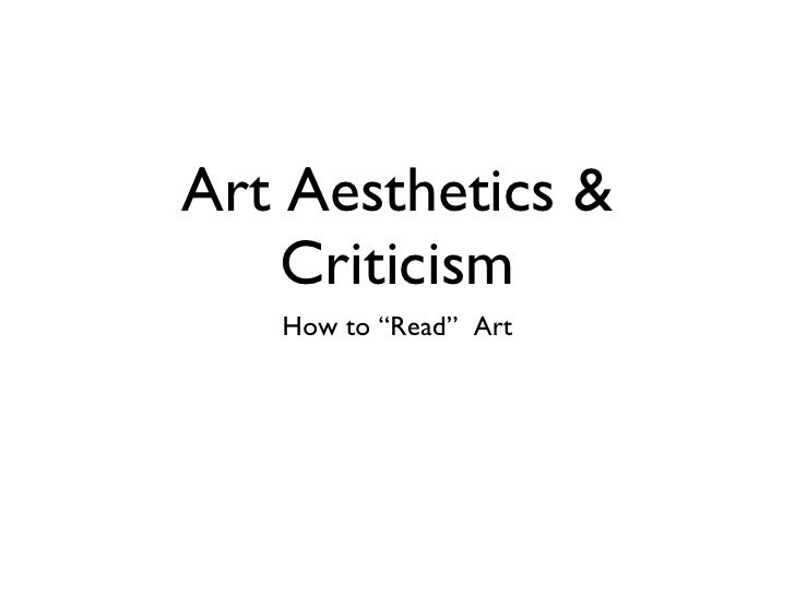 "Art Aesthetics & Criticism <ul><li>How to ""Read""  Art </li></ul>"