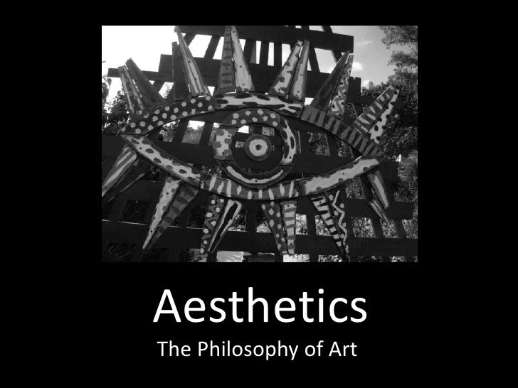 Aesthetics<br />The Philosophy of Art<br />