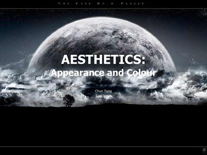 AESTHETICS: Appearance and Colour Chun Tung Sam Inglis