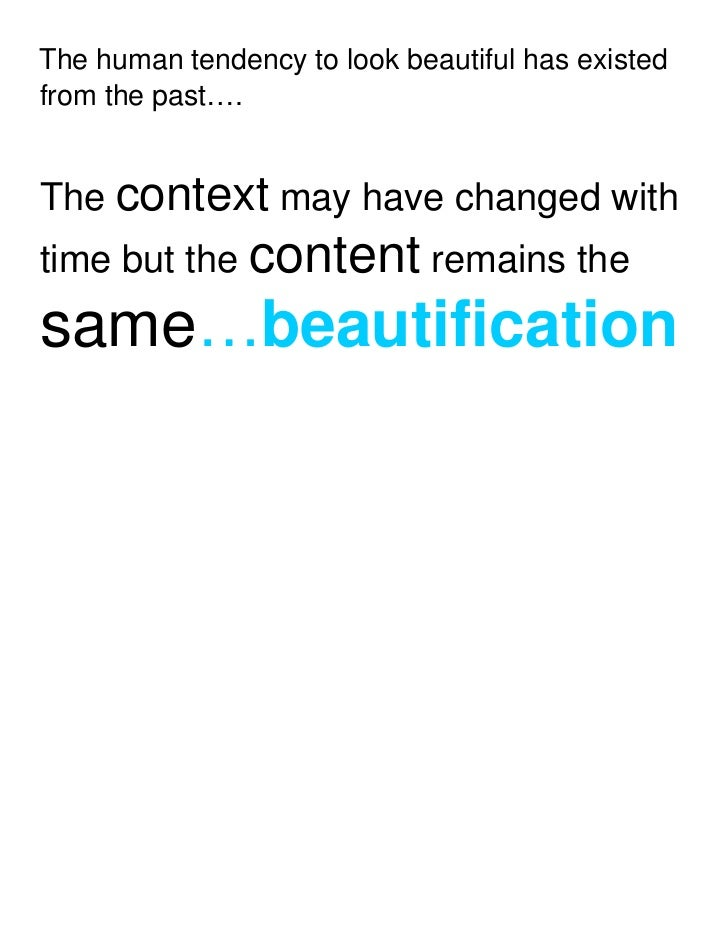 The human tendency to look beautiful has existedfrom the past….The context may have changed withtime but the content remai...