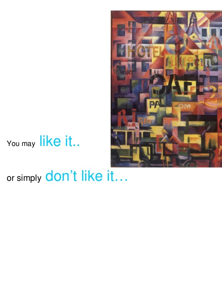 You may   like it..or simply   don't like it…