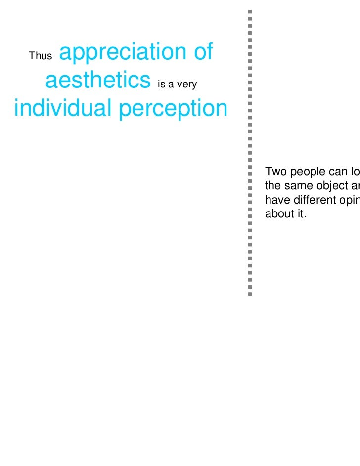 Thusappreciation of   aesthetics is a veryindividual perception                          Two people can look at           ...