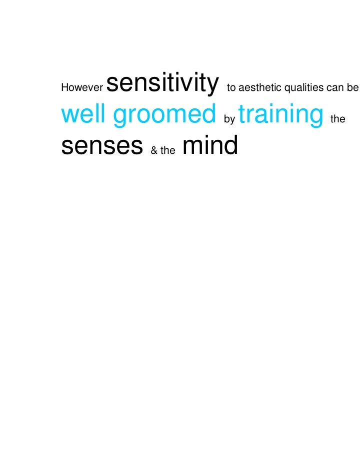 sensitivity to aesthetic qualities can beHoweverwell groomed by training thesenses & the mind
