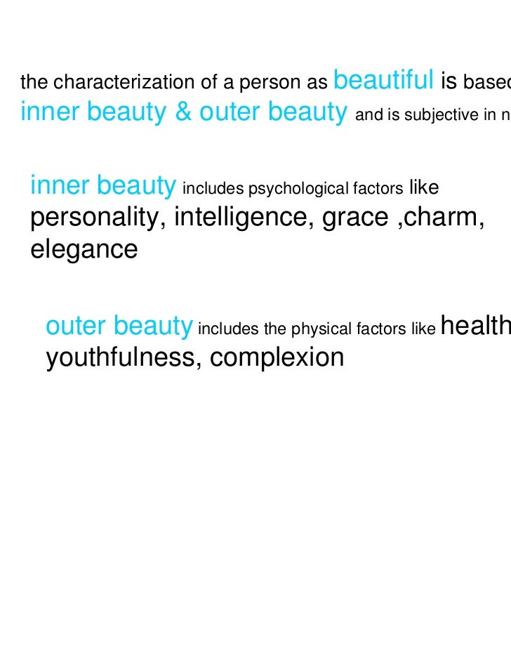 the characterization of a person as beautiful is based oninner beauty & outer beauty and is subjective in nature inner bea...