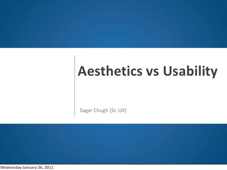 o<br />Aesthetics vs Usability<br />Sagar Chugh (Sr. UX)<br />Wednesday January 26, 2011<br />