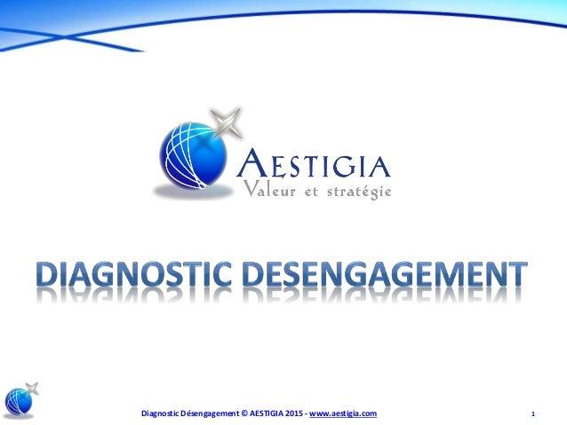 Diagnostic Désengagement © AESTIGIA 2015 - www.aestigia.com 1