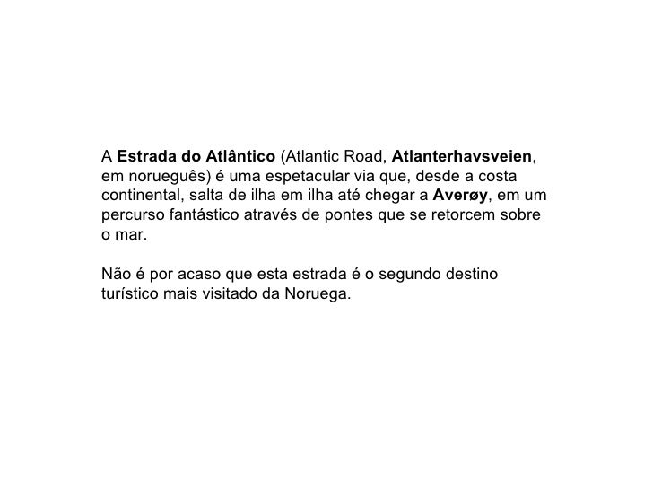 A Estrada do Atlântico (Atlantic Road, Atlanterhavsveien,em norueguês) é uma espetacular via que, desde a costacontinental...