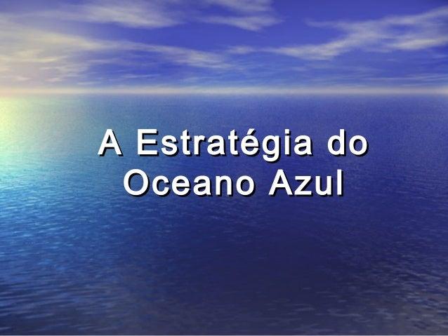 A Estratégia doA Estratégia do Oceano AzulOceano Azul