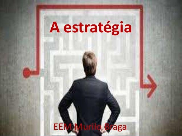A estratégia EEM Murilo Braga